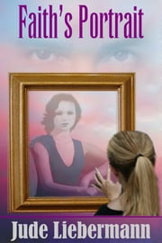 Faith's Portrait ebook by Jude Liebermann