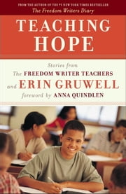 Teaching Hope - Stories from the Freedom Writer Teachers and Erin Gruwell ebook by The Freedom Writers,Erin Gruwell,Anna Quindlen