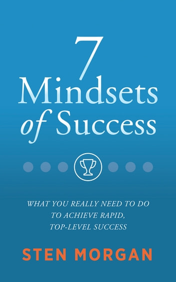 7 mindsets of success ebook by sten morgan 9781683503033 rakuten 7 mindsets of success what you really need to do to achieve rapid top fandeluxe Images
