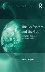 The G8 System and the G20 - Evolution, Role and Documentation ebook by Peter I. Hajnal