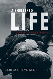 A Sheltered Life - Take It to The Streets ebook by Jeremy Reynalds