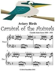 Aviary Birds Carnival of the Animals - Saint Saens Beginner Tots Piano Sheet Music ebook by Silver Tonalities