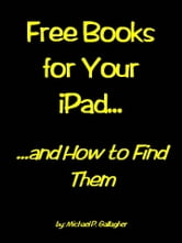 Free Books For Your iPad and How to Find Them ebook by Michael Gallagher