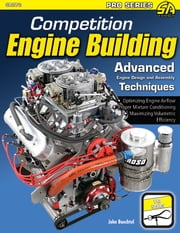 Competition Engine Building - Advanced Engine Design and Assembly Techniques ebook by John Baechtel