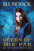 Queen of the Fae - Fae Unbound Teen Young Adult Fantasy Series, #2 ebook by Jill Nojack