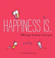 Happiness Is . . . 500 Ways to Show I Love You ebook by Lisa Swerling,Ralph Lazar