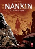 Nankin - La cité en flammes ebook by Ethan Young, Ethan Young