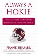 Always a Hokie - Players, Coaches, and Fans Share Their Passion for Hokies Football ebook by Mark Schlabach, Norm Wood, Ray Glier