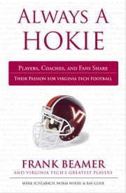 Always a Hokie - Players, Coaches, and Fans Share Their Passion for Hokies Football ebook by Mark Schlabach,Norm Wood,Ray Glier
