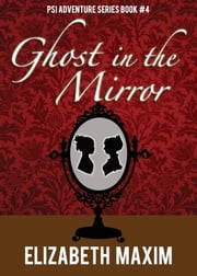 Ghost in the Mirror ebook by Elizabeth Maxim