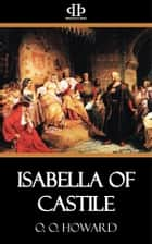 Isabella of Castile ebook by O. O. Howard