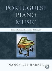 Portuguese Piano Music - An Introduction and Annotated Bibliography ebook by Nancy Lee Harper