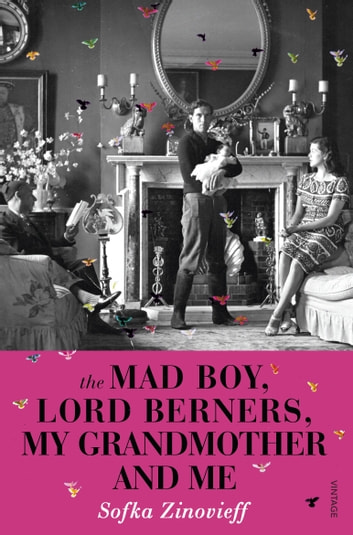 The Mad Boy, Lord Berners, My Grandmother And Me ebook by Sofka Zinovieff