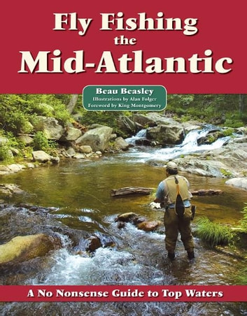 Fly Fishing the Mid-Atlantic - A No Nonsense Guide to Top Waters ebook by Beau Beasley