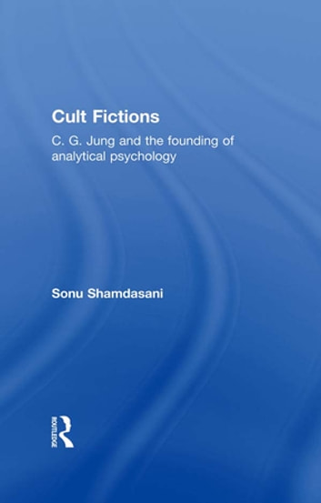Cult Fictions - C. G. Jung and the Founding of Analytical Psychology ebook by Sonu Shamdasani