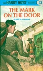 Hardy Boys 13: The Mark on the Door ebook by Franklin W. Dixon