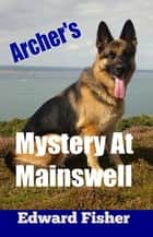 Archer's Mystery At Mainswell ebook by Edward Fisher