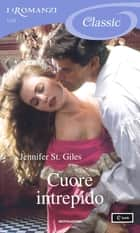 Cuore intrepido (I Romanzi Classic) ebook by Jennifer St. Giles, Diana Georgiacodis
