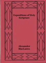 Expositions of Holy Scripture vol III - Second Kings Ch. VIII to end , Chronicles, Ezra, and Nehemiah. Esther, Job, Proverbs, and Ecclesiastes ebook by Alexander MacLaren