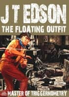 The Floating Outfit 53: The Master of Triggernometry ebook by J.T. Edson