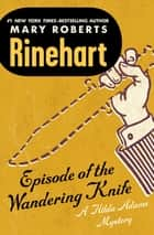 Episode of the Wandering Knife ebook by Mary Roberts Rinehart