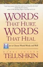 Words That Hurt, Words That Heal ebook by Joseph Telushkin