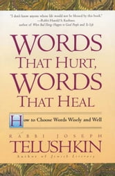 Words That Hurt, Words That Heal - How To Choose Words Wisely And Well ebook by Joseph Telushkin