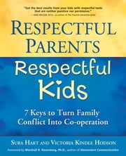 Respectful Parents, Respectful Kids: 7 Keys to Turn Family Conflict Into Co-Operation ebook by Hart, Sura