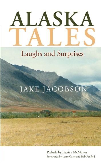 Alaska Tales - Laughs and Surprises ebook by Jake Jacobson