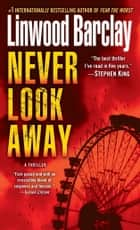 Never Look Away - A Thriller 電子書 by Linwood Barclay