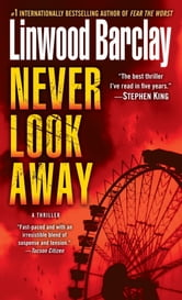Never Look Away - A Thriller ebook by Linwood Barclay