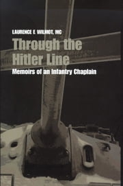 Through the Hitler Line - Memoirs of an Infantry Chaplain ebook by Laurence F. Wilmot, MC