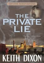 The Private Lie - Sam Dyke Investigations, #2 ebook by Keith Dixon