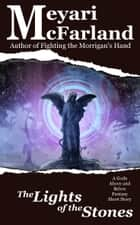 The Lights of the Stones - A Gods Above and Below Fantasy Short Story ebook by Meyari McFarland