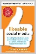 Likeable Social Media, Revised and Expanded: How to Delight Your Customers, Create an Irresistible Brand, and Be Amazing on Facebook, Twitter, LinkedIn, Instagram, Pinterest, and More ebook by Dave Kerpen