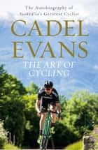 The Art of Cycling ebook by Cadel Evans
