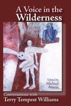 Voice in the Wilderness - Conversations with Terry Tempest Williams ebook by Michael Austin