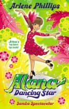 Alana Dancing Star: Samba Spectacular ebook by Arlene Phillips, Pixie Potts