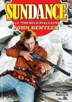 Sundance 7: The Wild Stallions ebook by John Benteen