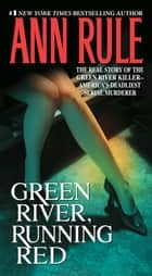 Green River, Running Red - The Real Story of the Green River Killer--America's Deadliest Serial Murderer eBook par Ann Rule