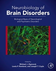 Neurobiology of Brain Disorders - Biological Basis of Neurological and Psychiatric Disorders ebook by Michael J. Zigmond, Joseph T. Coyle, Lewis P. Rowland