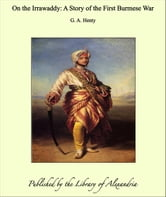 On the Irrawaddy: A Story of the First Burmese War ebook by G. A. Henty
