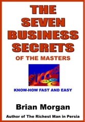 The Seven Business Secrets of the Masters ebook by Brian Morgan