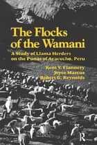 The Flocks of the Wamani ebook by Kent V Flannery,Joyce Marcus,Robert G Reynolds