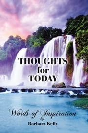Thoughts for Today : Words of Inspiration ebook by Barbara Kelly