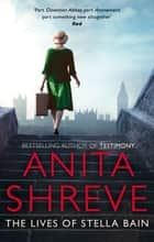 The Lives of Stella Bain ebook by Anita Shreve