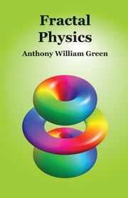 Fractal Physics ebook by Anthony William Green
