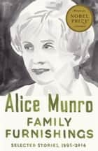 Family Furnishings - Selected Stories, 1995-2014 ebook by Alice Munro