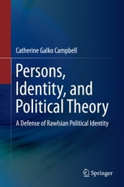 Persons, Identity, and Political Theory - A Defense of Rawlsian Political Identity ebook by Catherine Galko Campbell