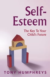 Self Esteem in Children: The Key to Your Child's Future ebook by Tony   Humphreys
